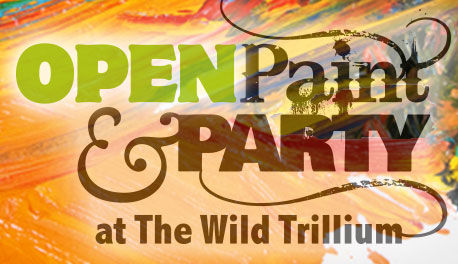Open Paint Party at the Wild Trillium