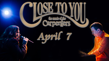 Enter To Win a Chance to see Close to You : The Music of the Carpenters - Please turn images on