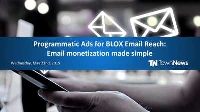 Webinar: Introducing Programmatic Ads for BLOX Email Reach: Email monetization made simple (May 2019)