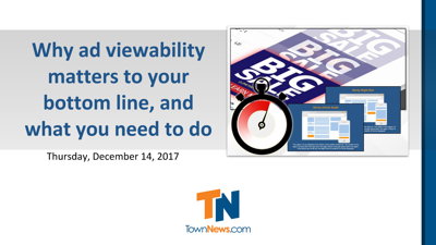 Webinar: Why ad viewability matters to your bottom line, and what you need to do (December 2017)