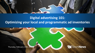 Webinar | Digital advertising 101: Optimizing your local and programmatic ad inventories - Feb. 2019