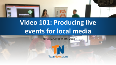 Webinar | Video 101: Producing live events for local media - Oct. 2018