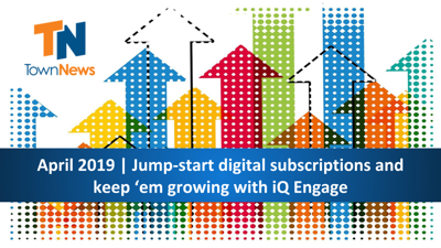 Webinar | Jump-start digital subscriptions and keep 'em growing with iQ Engage - Apr. 2019