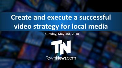 Webinar: How to create and execute a successful video strategy for local media (May 2018)
