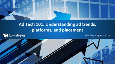 Webinar: Ad Tech 101: Understanding ad trends, platforms, and positions (August 2019)