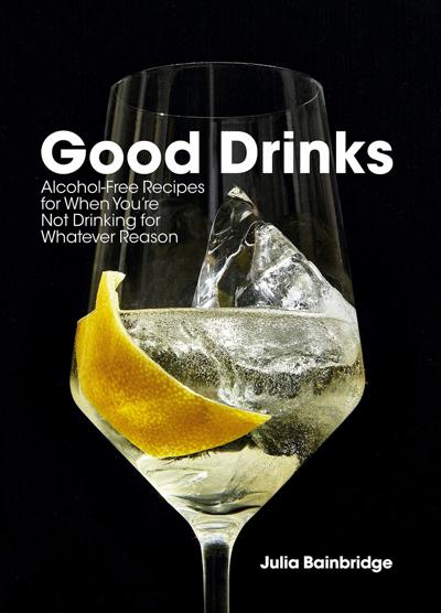 """Good Drinks: Alcohol-Free Recipes for When You're Not Drinking for Whatever Reason"""