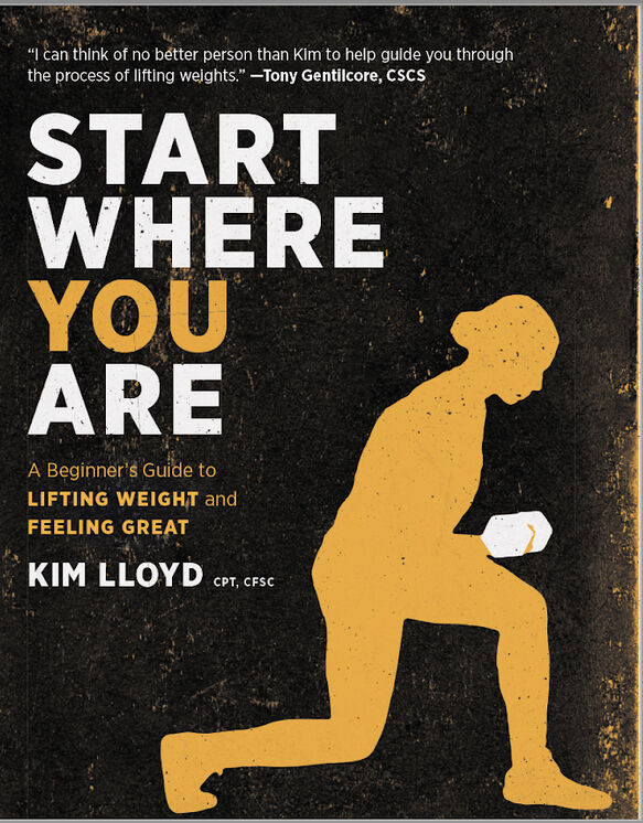 """""""Start Where You Are: A Beginner's Guide to Lifting Weight and Feeling Great"""""""