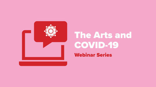 The Arts and Covid-19 Webinar Series
