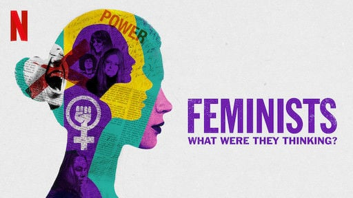 Feminists: What where they thinking?