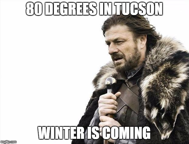 23 Memes That Sum Up Winter In Tucson Entertainment Tucsoncom