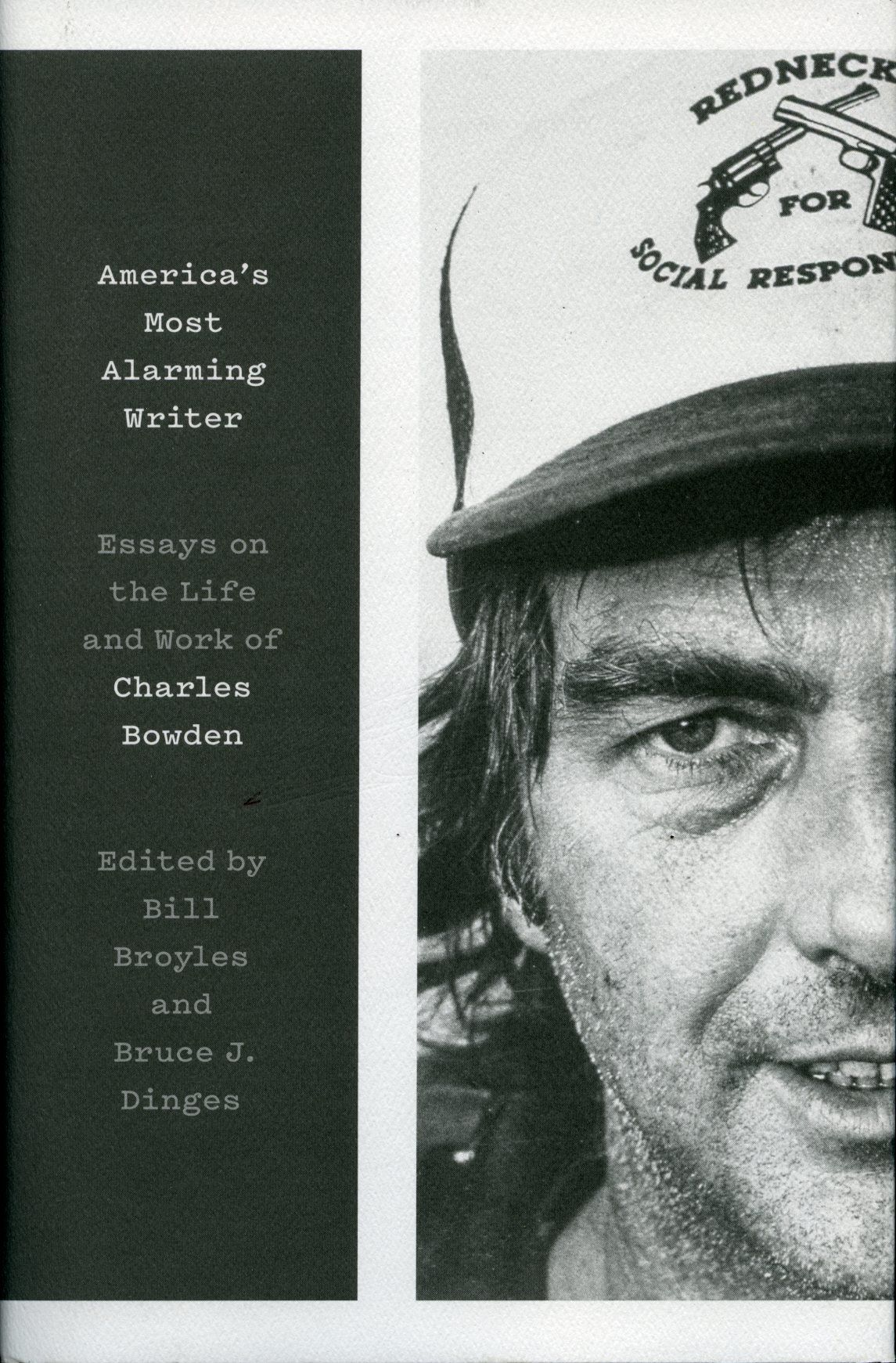 America's Most Alarming Writer – Essays on the Life and Work of Charles Bowden