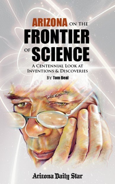 Arizona on the Frontier of Science: A centennial look at inventions & discoveries