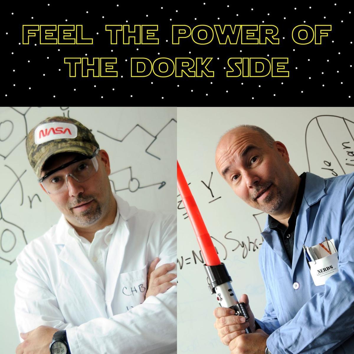 Feel the Power of the Dork Side — Steinhouse Warehouse Community Arts Center