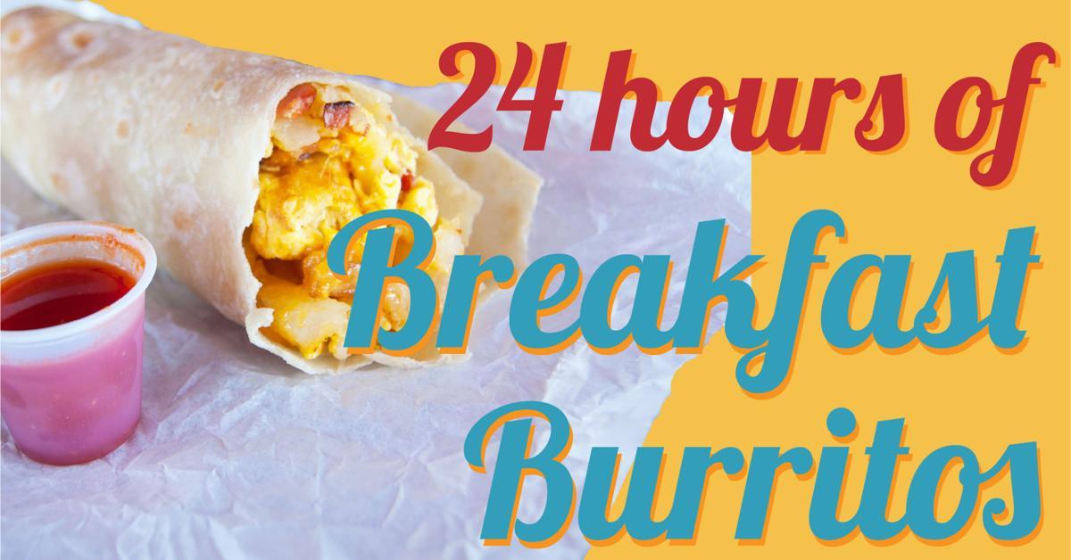 24 hours of breakfast burritos