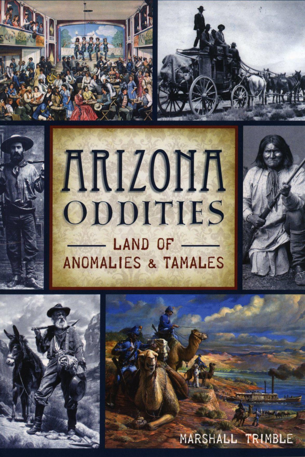 """Arizona Oddities, Land of Anomalies and Tamales"" by Marshall Trimble"