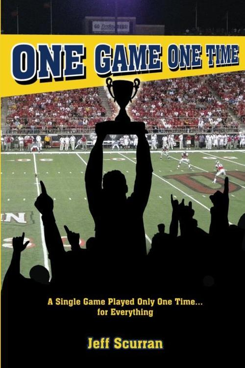 """Jeff Scurran, """"One Game, One Time"""""""