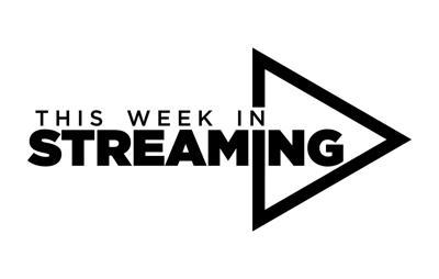 This week in streaming