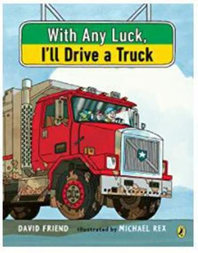 FOWLER CHILDREN BOOKS: With Any Luck, I'll Drive a Truck: David Friend