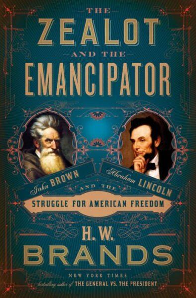 The Zealot and the Emancipator: H.W. Brands