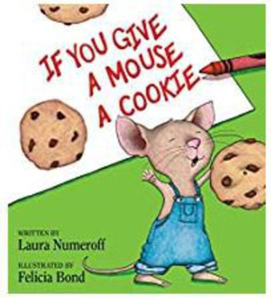 If You Give a Mouse a Cookie: Laura Numeroff & Felicia Bond