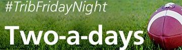 TribFridayNight two-a-days
