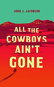 'All the Cowboys Ain't Gone'