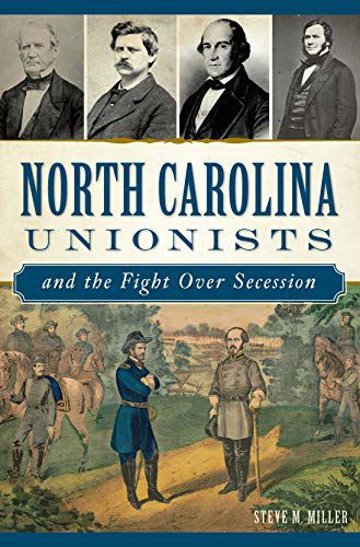 'North Carolina Unionists and the Fight Over Secession'