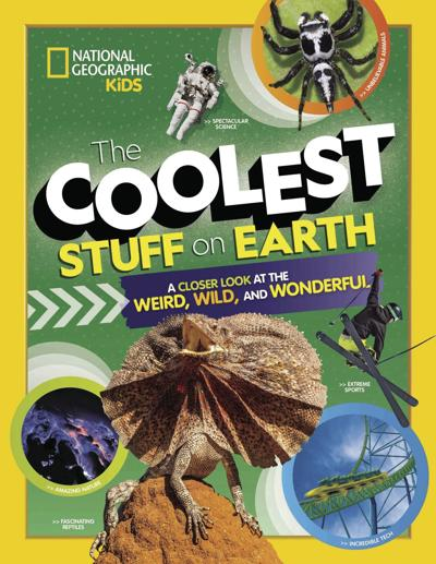 """""""The Coolest Stuff on Earth: A Closer Look at the Weird, Wild, and Wonderful"""" by National Geographic Kids"""