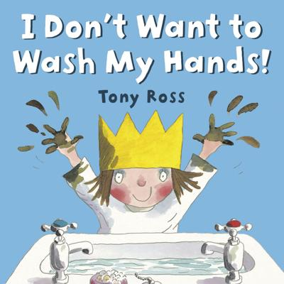 """""""I Don't Want to Wash My Hands!"""" by Tony Ross"""
