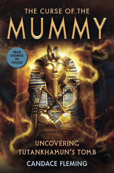 """""""The Curse of the Mummy: Uncovering Tutankhamun's Tomb"""" by Candace Fleming"""