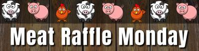 Meat Raffle Monday