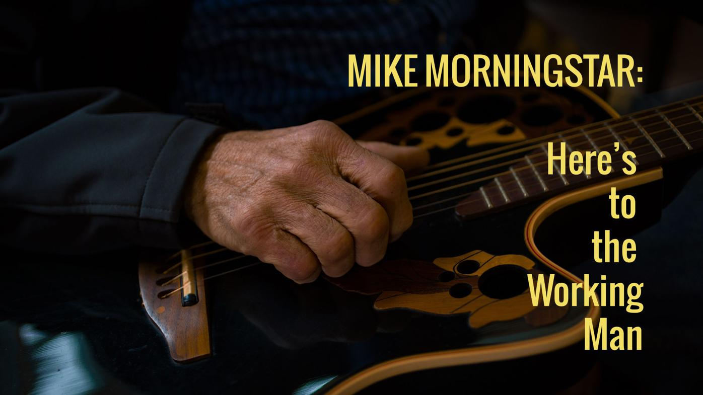 Mike Morningstar: Here's to the Working Man